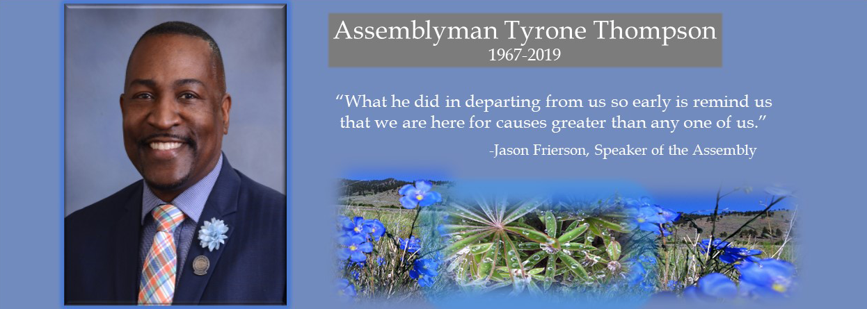 "In memory of Assemblyman Tyrone Thompson 1967-2019 Quote from Jason Frierson, Speaker of the Assembly ""What he did in departing from us so early is remind us that we are here for causes greater than any one of us."""